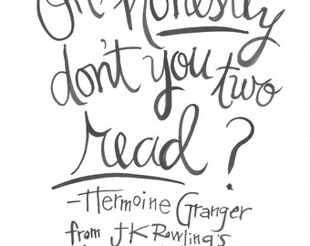 Oh honestly, don't you two read? Hermoine Granger quote from JK Rowling's Harry Potter and the Sorcerer's Stone Handlettered Print