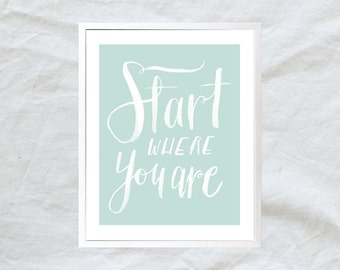 start where you are - mint green inspirational quote poster - hand lettering