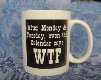 After Monday & Tuesday, Even the Calendar Says WTF Ceramic Mug