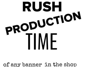 RUSH PRODUCTION TIME