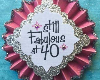 Still Fabulous at 40, 50, 60 ..Birthday Button..40th Birthday..40th Birthday Button..40th Birthday Pin