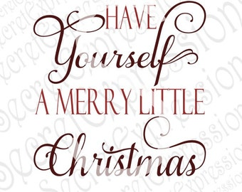 Have Yourself A Merry Little Christmas Svg, Christmas Svg, Svg File Digital Cutting File, JPEG, DXF, Svg Cricut, Svg Silhouette, Print File