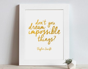 Don't you dream impossible things? * Taylor Swift * typography printable artwork * digital art *
