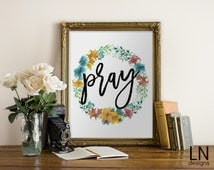 Instant 'Pray' Word Art Printable 8x10 Digital file Wall Art Nursery Art Home Decor Watercolor Florals