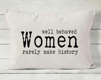 Well Behaved Women Rarely Make History - Decorative Throw Pillow Cover