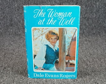The Woman At The Well By Dale Evans Rogers C. 1970