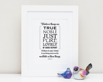 Last Minute Gift! WHATEVER THINGS are TRUE, Instant Digital Download, Black and White Art Print, Quote Wall Art