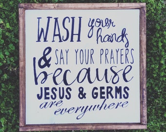 Wash your hands and say your prayers because jesus and germs are everywhere