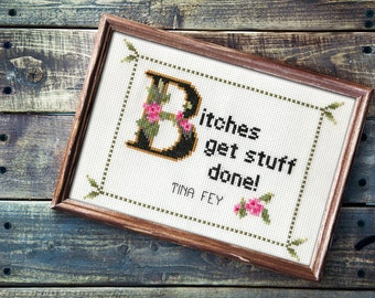 Tina Fey Quote Easy Cross Stitch Pattern: Bitches get stuff done! (Instant PDF Download)