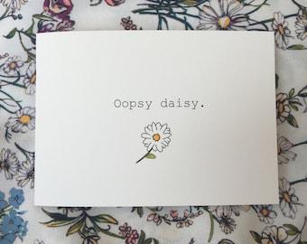 Oopsy daisy. - Card