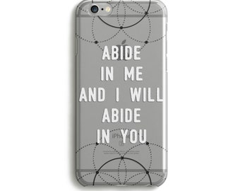 H116 - ABIDE IN ME - Religious Faith Based Phone Case for iPhones
