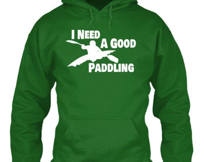 Kayak Sweatshirt - I Need A Good Paddling - Paddle Life Kayaking Hoodie