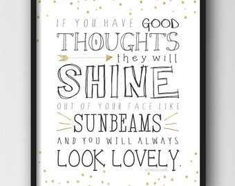 If you have good thoughts, they will shine out of your face like sunbeams- Ronald Dahl Print Download