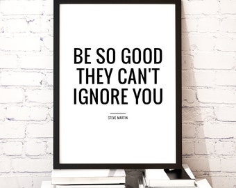 "Printable Art ""Be so good they can't ignore you"", Motivational Quote Wall Art, Minimalist Modern Typography, Digital Download *DIY PRINT*"