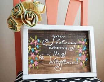 You Belong Among The Wildflowers-Rustic Wood Sign