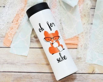 Oh for Fox Sake Travel Mug, Fox Gifts, Gift for Husband, Funny Gift, Funny Coffee Mug