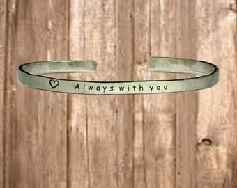 "Always with You - Cuff Bracelet Jewelry Hand Stamped 1/4"" Organic, Smooth Texture Copper Brass or Aluminum"