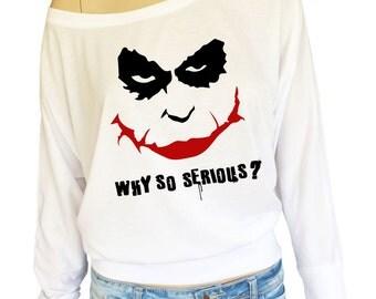 Batman Joker why so serious?  Ladies flow of the shoulder Long Sleeve top.