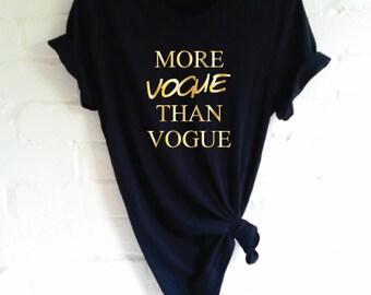 More Vogue Than Vogue T-Shirt. Trendy Tumblr Fashion Vogue Shirt. Funny Vogue Slogan Top.