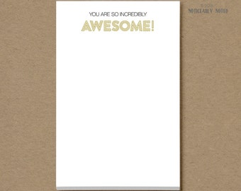 You are so incredibly AWESOME! notepad