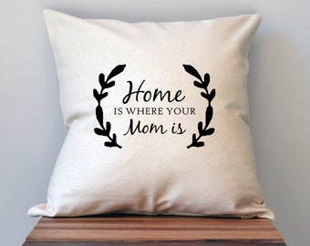 Mothers Day Pillow Cover, 18 x 18 Pillow Cover, Mothers Day Gift, Home is where your Mom is, Gift for Mother, Gift for Grandma