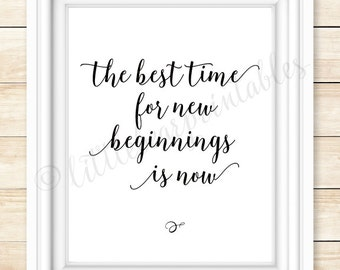 The best time for new beginnings is now, wall art printable, instant download, home decor, black and white, new years print, starting over