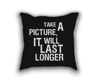 Take A Picture It Will Last Longer