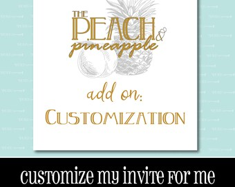 ADD ON - CUSTOMIZATION For Any Of Our Pre-Made Invitations or Announcements - Simply Purchase This Listing With Your Invitation Of Choice