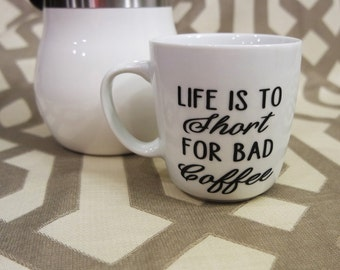 Life Is to short coffee mug, Short Coffee and Tea Mug, Funny Mug