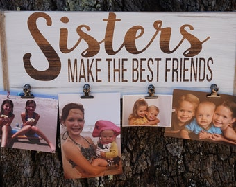 Sisters Photo Sign, Sisters Make the Best Friends, Sister Gift, Sister Frame, Mother's Day Gift, Sister Birthday Gift, Sisters Special Sign