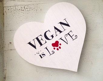 Vegan Is Love Wooden Sign
