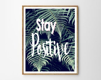 Stay positive, Quote, Fern, Inspiration, Modern art, Wall decor, Digital art, Printable, Digital poster Instant Download 8x10, 11x14, 16x20