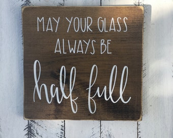 May Your Glass Always Be Half Full - Wood Sign | Custom Wood Sign | Hand Painted Sign | Wine Decor | Wine Sign | Rustic Sign | Hand Lettered