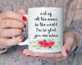 Out of all the moms in the world, I am so glad you are mine Coffee Mug, Coffee Mug for Mom, Mother's Day Mug, Coffee Cup, Coffee Mug Gift