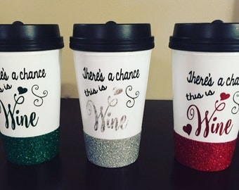 There's a Chance this is Wine 16oz Coffee Thermos / Glittered Coffee Thermos / Wine Humor / Tequila Champagne Whiskey Vodka