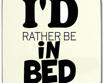 I'd Rather Be In Bed Beverage coaster