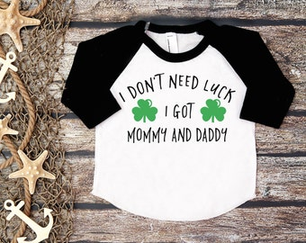 I Don't Need Luck, I Got Mommy And Daddy Shirt;St Patrick's Day Tee;St. Patty's Day Shirt Kids;First St. Patrick's Day Shirt;Lucky Shirt