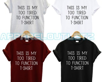 this is my too tired to function  t shirt magic funny nap sleep lover  bed lazy fantasy person quote tumblr fashion swag dope famous unisex