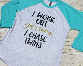 I Work Out Just Kidding I Chase Twins, Mom Shirt, Twin Mom, I work out, Mom gift, Twins, Chase Twins, Twin mom gift