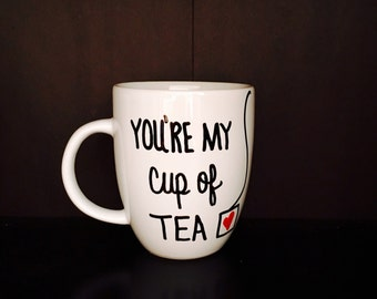 You're My Cup of Tea, Mother's Day Gift, Gift for Mom, Gift for Her, Gift for Him, Gift for Tea Lover, Birthday Gift, Christmas Gifts