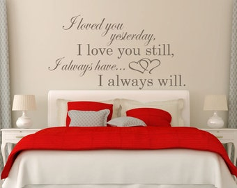 I loved you yesterday I love you still I always have I always will vinyl wall decal, wall art, vinyl wall decal, vinyl wall quotes
