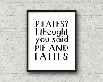Pilates? I Thought You Said Pie and Lattes, Coffee Sign, Coffee Decor, Pilates Decor, Printable Art, Typography Poster, Motivational Poster