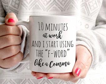10 minutes at work ,funny mug, coffee mug, work mug, new job gift, f word, quirky mug, rude mug