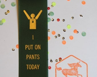 I Wore Pants Today - Adult Award Ribbons