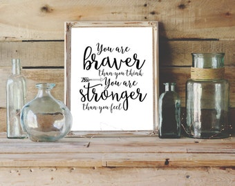You are Braver than you Think You are Stronger than you Feel Printable Wall Art