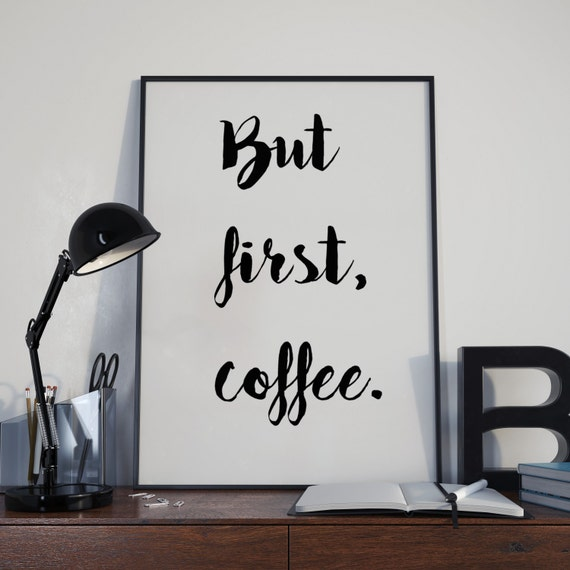 Free Printable Coffee Quotes: But First Coffee Printable Art Inspirational By
