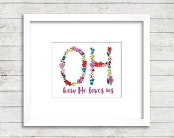 OH how He loves us Print