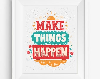 Make Things Happen,motivational quotes,Digital Prints,positive thiking,Wall Art Printable,positive quote