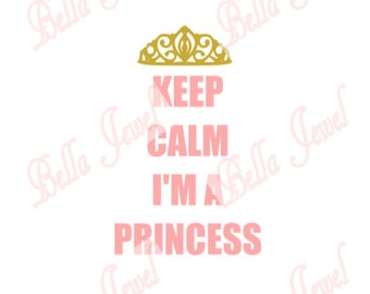 Keep Calm I'm a Princess SVG, keep calm svg, keep calm, im a princess, princess svg, im a princess svg, svg, meme, svg files for cricut