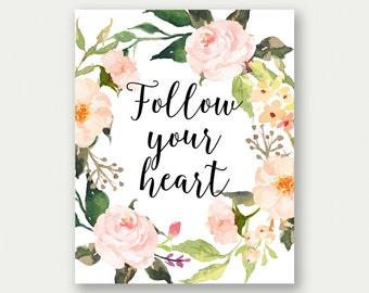 Follow Your Heart, Inspiring Print, Floral Inspiring Art, Inspiring Flower Printable, Printable Floral Art, Inspiring Art Print, Flower Art